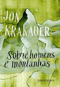 SOBRE HOMENS E MONTANHAS - KRAKAUER, JON
