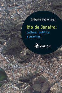 RIO DE JANEIRO: CULTURA, POLÍTICA E CONFLITO - VELHO, GILBERTO