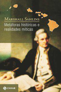 METÁFORAS HISTÓRICAS E REALIDADES MÍTICAS - SAHLINS, MARSHALL