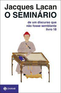 O SEMINÁRIO, LIVRO 18 - LACAN, JACQUES