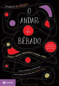 O ANDAR DO BÊBADO - MLODINOW, LEONARD