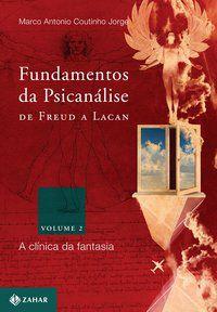 FUNDAMENTOS DA PSICANÁLISE DE FREUD A LACAN - VOL. 2 - VOL. 2 - COUTINHO JORGE, MARCO ANTONIO