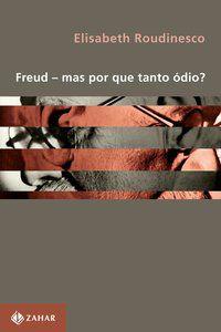 FREUD - MAS POR QUE TANTO ÓDIO? - ROUDINESCO, ELISABETH