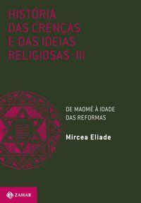 HISTÓRIA DAS CRENÇAS E DAS IDEIAS RELIGIOSAS - VOL. 3 - ELIADE, MIRCEA