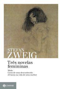 TRÊS NOVELAS FEMININAS - ZWEIG, STEFAN