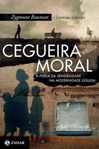 CEGUEIRA MORAL - BAUMAN, ZYGMUNT