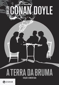 A TERRA DA BRUMA: EDIÇÃO COMENTADA (CLÁSSICOS ZAHAR) - DOYLE, ARTHUR CONAN