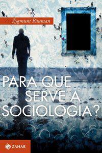 PARA QUE SERVE A SOCIOLOGIA? - BAUMAN, ZYGMUNT