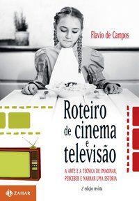 ROTEIRO DE CINEMA E TELEVISÃO - CAMPOS, FLAVIO DE
