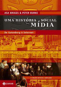 UMA HISTÓRIA SOCIAL DA MÍDIA - BURKE, PETER