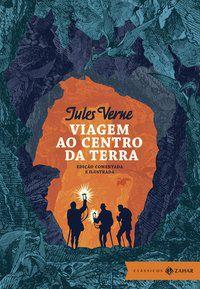 VIAGEM AO CENTRO DA TERRA: EDIÇÃO COMENTADA E ILUSTRADA (CLÁSSICOS ZAHAR) - VERNE, JULES