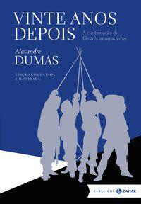 VINTE ANOS DEPOIS: EDIÇÃO COMENTADA E ILUSTRADA (CLÁSSICOS ZAHAR) - DUMAS, ALEXANDER