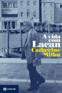 A VIDA COM LACAN - MILLOT, CATHERINE