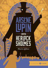 ARSENE LUPIN CONTRA HERLOCK SHOLMES: EDIÇÃO BOLSO DE LUXO (CLÁSSICOS ZAHAR) - LEBLANC, MAURICE
