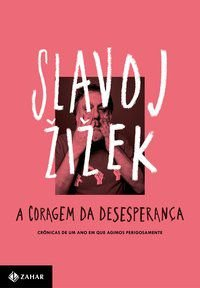 A CORAGEM DA DESESPERANÇA - ZIZEK, SLAVOJ