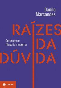 RAÍZES DA DÚVIDA - MARCONDES, DANILO