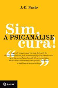 SIM, A PSICANÁLISE CURA! - NASIO, J.-D.