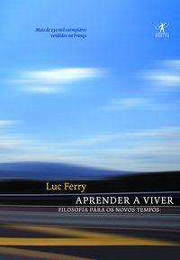 APRENDER A VIVER - FERRY, LUC