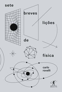 SETE BREVES LIÇÕES DE FÍSICA - ROVELLI, CARLO