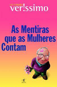 AS MENTIRAS QUE AS MULHERES CONTAM - VERISSIMO, LUIS FERNANDO