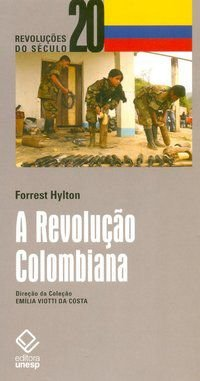 A REVOLUÇÃO COLOMBIANA - HYLTON, FORREST