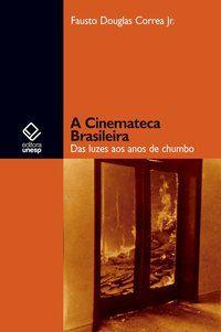 A CINEMATECA BRASILEIRA - CORREA JR., FAUSTO DOUGLAS