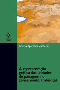 A REPRESENTAÇÃO GRÁFICA DAS UNIDADES DE PAISAGEM NO ZONEAMENTO AMBIENTAL - ZACHARIAS, ANDREA APARECIDA