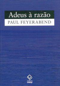 ADEUS À RAZÃO - FEYERABEND, PAUL