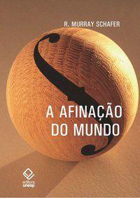 A AFINAÇÃO DO MUNDO - 2ª EDIÇÃO - SCHAFER, R. MURRAY