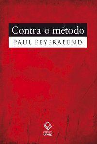CONTRA O MÉTODO - 2ª EDIÇÃO - FEYERABEND, PAUL