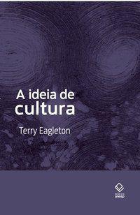 A IDEIA DE CULTURA - 2ª EDIÇÃO - EAGLETON, TERRY
