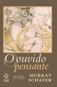 O OUVIDO PENSANTE - 2ª EDIÇÃO - SCHAFER, R. MURRAY