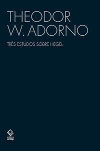 TRÊS ESTUDOS SOBRE HEGEL - ADORNO, THEODOR W.