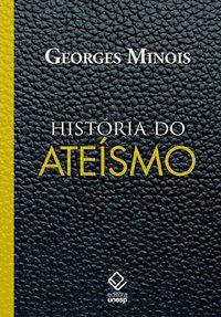 HISTÓRIA DO ATEÍSMO - MINOIS, GEORGES