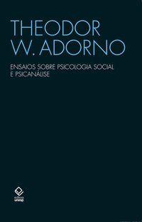 ENSAIOS SOBRE PSICOLOGIA SOCIAL E PSICANÁLISE - ADORNO, THEODOR W.
