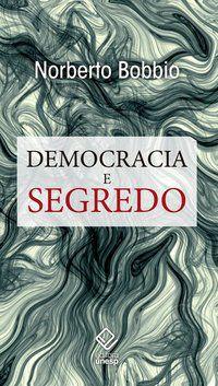 DEMOCRACIA E SEGREDO - BOBBIO, NORBERTO