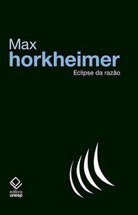 ECLIPSE DA RAZÃO - HORKHEIMER, MAX