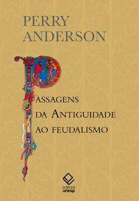 PASSAGENS DA ANTIGUIDADE AO FEUDALISMO - ANDERSON, PERRY