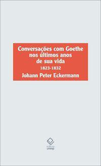 CONVERSAÇÕES COM GOETHE NOS ÚLTIMOS ANOS DE SUA VIDA - ECKERMANN, JOHANN PETER