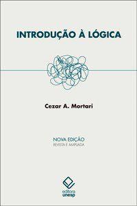 INTRODUÇÃO À LÓGICA - 2ª EDIÇÃO - MORTARI, CEZAR A.