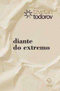 DIANTE DO EXTREMO - TODOROV, TZVETAN