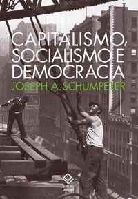 CAPITALISMO, SOCIALISMO E DEMOCRACIA - SCHUMPETER, JOSEPH A.