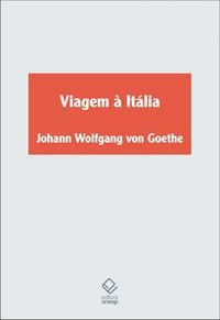 VIAGEM À ITÁLIA - GOETHE, JOHANN WOLFGANG VON