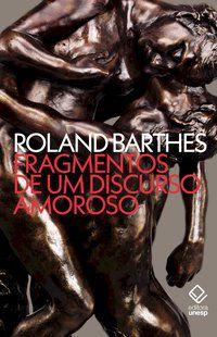 FRAGMENTOS DE UM DISCURSO AMOR - BARTHES, ROLAND