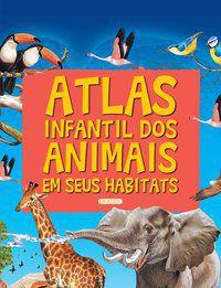 ATLAS INFANTIL DOS ANIMAIS EM SEUS HABITATS - SUSAETA EDICIONES - ESPANHA