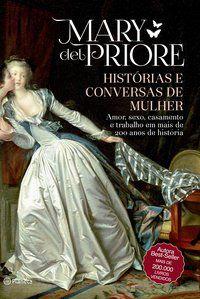 HISTÓRIAS E CONVERSAS DE MULHER - 2ª EDIÇÃO - PRIORE, MARY DEL