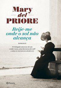 BEIJE-ME ONDE O SOL NÃO ALCANÇA - PRIORE, MARY DEL