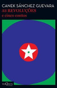 33 REVOLUÇÕES E CINCO CONTOS - GUEVARA, CANEK SANCHEZ