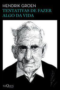 TENTATIVAS DE FAZER ALGO DA VIDA - GROEN, HENDRIK