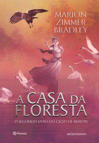 A CASA DA FLORESTA - BRADLEY, MARION ZIMMER